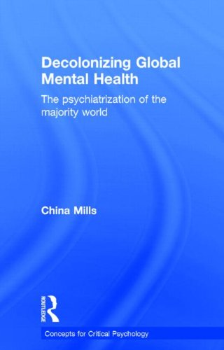 9781848721593: Decolonizing Global Mental Health: The psychiatrization of the majority world (Concepts for Critical Psychology)