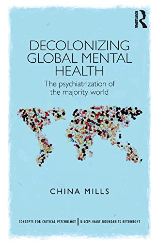 9781848721609: Decolonizing Global Mental Health: The psychiatrization of the majority world (Concepts for Critical Psychology)