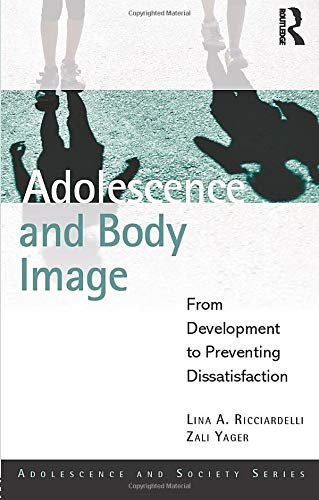 Adolescence and Body Image : From Development to Preventing Dissatisfaction: Lina A. Ricciardelli