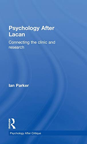 Psychology After Lacan: Connecting the clinic and research (Psychology After Critique): Parker, Ian