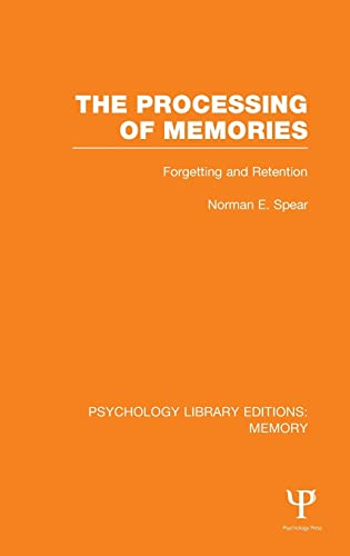 The Processing of Memories (Ple: Memory): Forgetting and Retention: Norman E. Spear