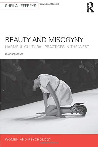 Beauty and Misogyny : Harmful cultural practices in the West: Sheila (University of Melbourne ...
