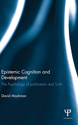 Epistemic Cognition and Development: The Psychology of Justification and Truth: Moshman, David