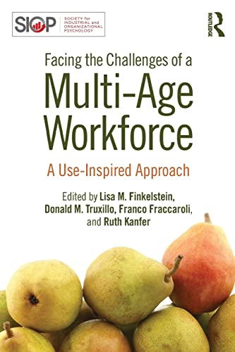 Facing the Challenges of a Multi-Age Workforce: A Use-Inspired Approach (SIOP Organizational ...