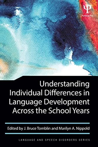 Understanding Individual Differences in Language Development Across the School Years (Language and ...