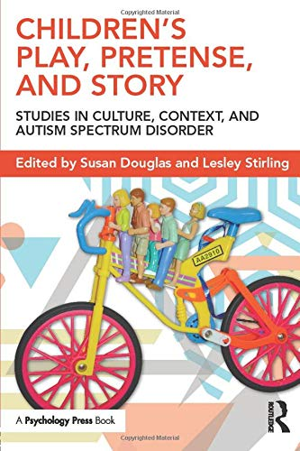 Children's Play, Pretense, and Story: Studies in Culture, Context, and Autism Spectrum ...