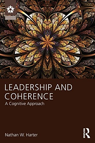 Leadership and Coherence: A Cognitive Approach (LEADERSHIP: Research and Practice): Harter, Nathan ...