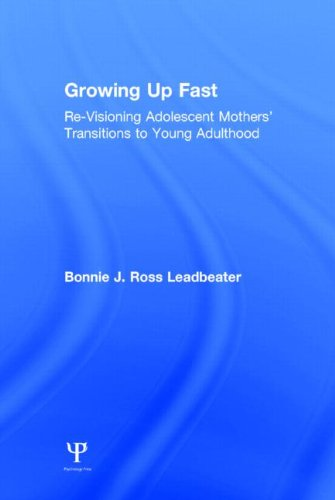 Growing Up Fast: Re-Visioning Adolescent Mothers' Transitions to Young Adulthood: Leadbeater, ...