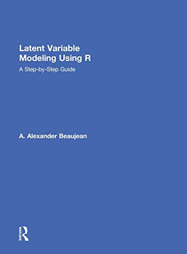 Latent Variable Modeling Using R: A Step-by-Step Guide: Beaujean, A. Alexander