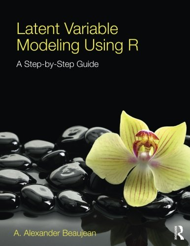 9781848726994: Latent Variable Modeling Using R: A Step-by-Step Guide