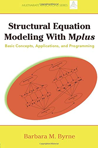 Structural Equation Modeling with Mplus: Basic Concepts, Applications, and Programming (...