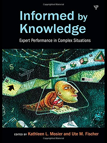 Informed by Knowledge: Expert Performance in Complex: Editor-Kathleen L. Mosier;