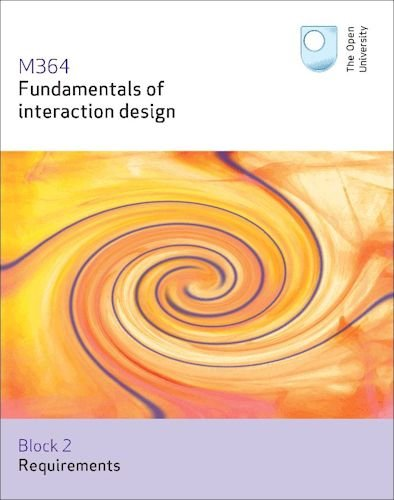 Requirements: Fundamentals of Interaction Design: 1: Open University Course