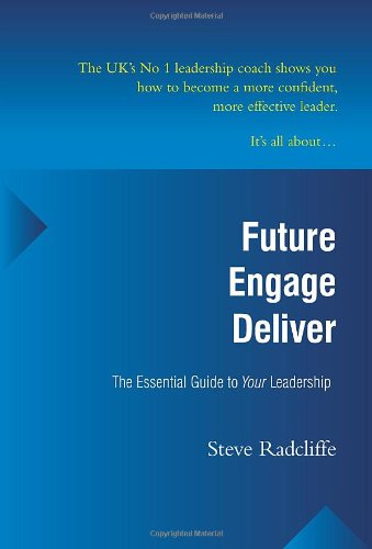 9781848760288: Future - Engage - Deliver: The Essential Guide to Your Leadership