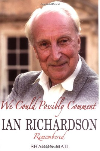 We Could Possibly Comment: Ian Richardson Remembered: Mail, Sharon