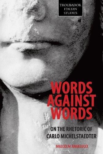 9781848763975: Words Against Words: On the Rhetoric of Carlo Michelstaedter (Troubador Italian Studies)