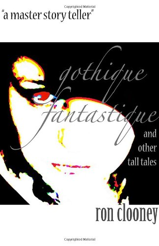 Gothique Fantastique and Other Tall Tales: Ron Clooney