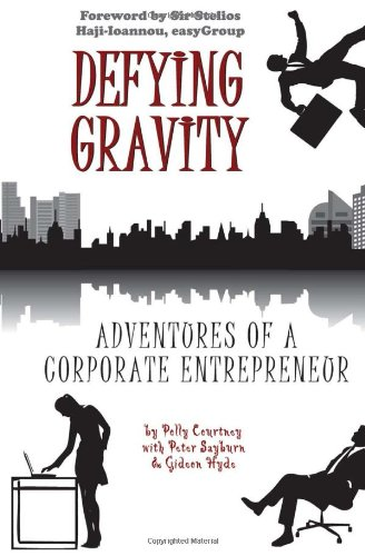 9781848765610: Defying Gravity: Adventures of a Corporate Entrepreneur. by Polly Courtney with Peter Sayburn, Gideon Hyde