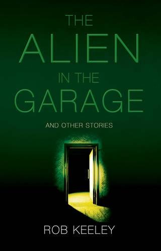 The Alien in the Garage and Other: Rob Keeley