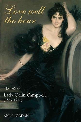Love Well the Hour: The Life of Lady Colin Campbell (1857-1911): Jordan, Anne