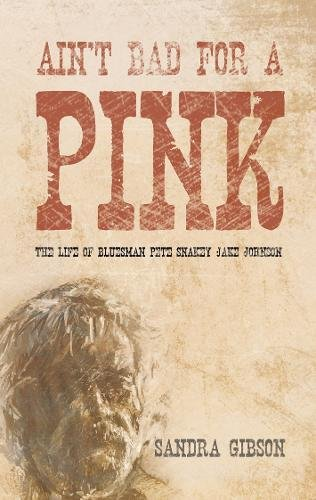 9781848766655: Ain't Bad for a Pink: The Life of Bluesman Pete 'Snakey Jake' Johnson