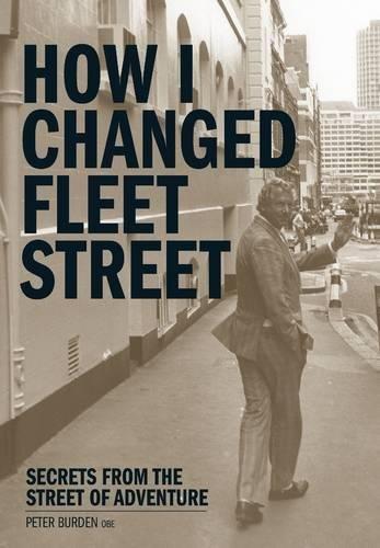 How I Changed Fleet Street: Secrets from the Street of Adventure (Hardcover): Peter Burden