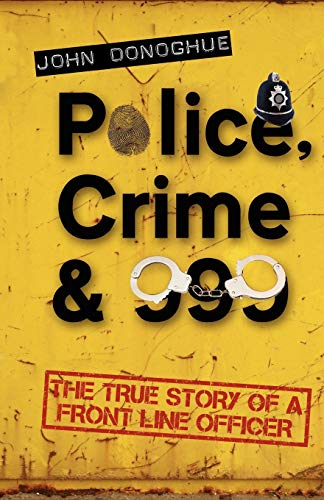 9781848766853: Police, Crime & 999: The True Story of a Front Line Officer