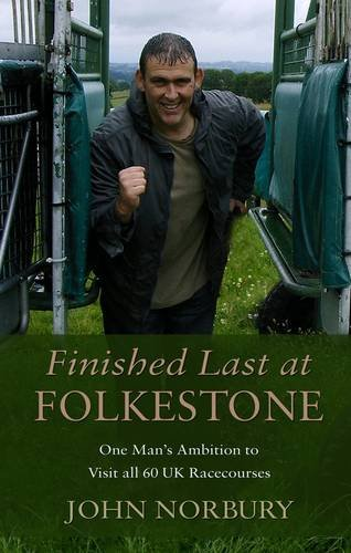 9781848767676: Finished Last at Folkestone: One Man's Ambition to Visit All 60 UK Racecourses