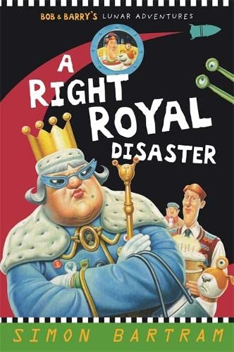 A Right Royal Disaster (Bob and Barry's Lunar Adventures): Bartram, Simon