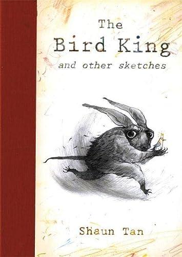 The Bird King and Other Sketches. Shaun Tan *1/1 UK*: TAN, Shaun