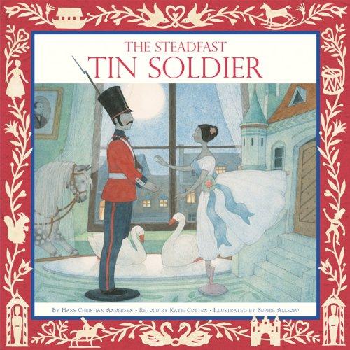The Steadfast Tin Soldier: Hans Christian Andersen; Katie Cotton