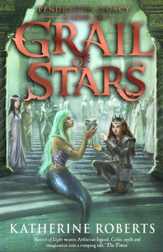 Grail of Stars (Pendragon Legacy Book Four) (Pendragon Series): Katherine Roberts