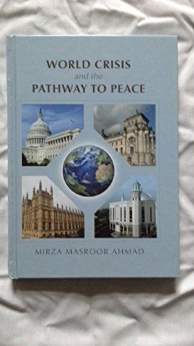 World Crisis and the Pathway to Peace: Mirza Masroor Ahmad