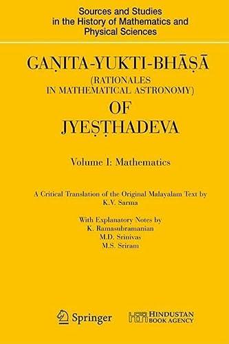 9781848820722: Ganita-Yukti-Bhāṣā (Rationales in Mathematical Astronomy) of Jyeṣṭhadeva: Volume I: Mathematics Volume II: Astronomy (Sources and Studies in the History of Mathematics and Physical Sciences)