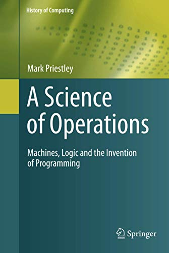 9781848825543: A Science of Operations: Machines, Logic and the Invention of Programming (History of Computing)