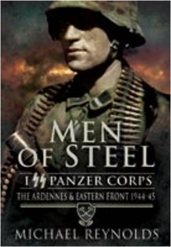 Men of Steel: I SS Panzer Corps: The Ardennes and Eastern Front 1944-45: Reynolds, Michael