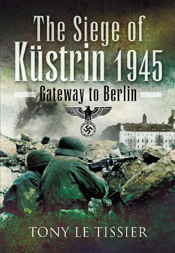 9781848840225: The Siege of Kustrin, 1945: Gateway to Berlin