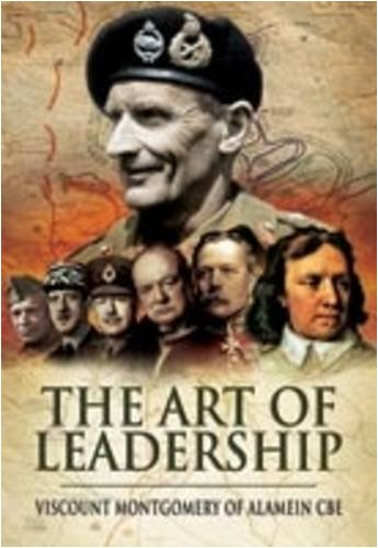 The Art of Leadership (Military): Field Marshal The Viscount Montgomery of Alamein