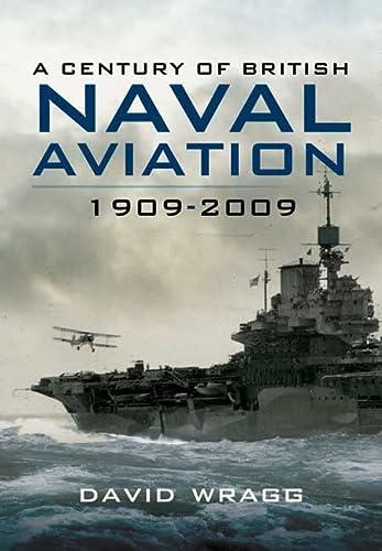 A Century of British Naval Aviation 1909-2009: David Wragg