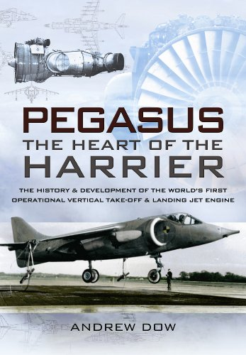 9781848840423: Pegasus - The Heart of the Harrier: The History and Development of the World's First Operational Vertical Take-off and Landing Jet Engine