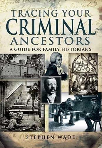 TRACING YOUR CRIMINAL ANCESTORS (Tracing Your... (Pen & Sword)): Wade, Stephen