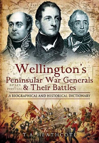 9781848840614: Wellington's Peninsular War Generals and Their Battles: A Biographical and Historical Dictionary