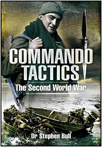 Commando Tactics: The Second World War: Bull, Stephen