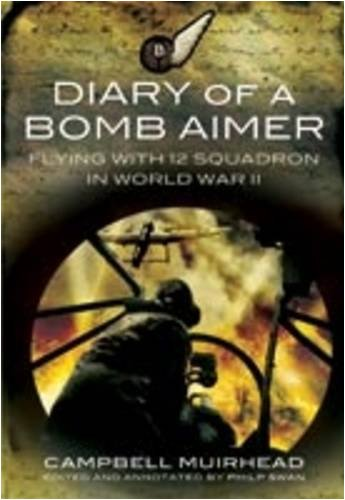 Diary of a Bomb Aimer: Flying with: Campbell Muirhead; Philip