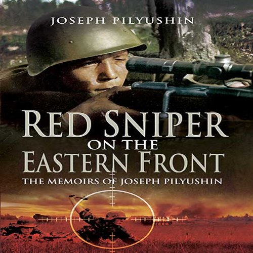 Red Army Sniper on the Eastern Front (Hardcover): Joseph Pilyushin