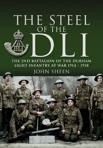 The Steel of the DLI: The 2nd Battalion of the Durham Light Infantry at War 1914 - 1918.