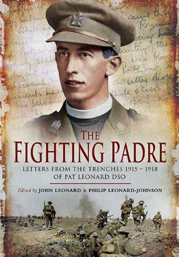 The Fighting Padre: Pat Leonard's Letters From the Trenches 1915-1918 (9781848841598) by Leonard, John; Leonard-Johnson, Philip