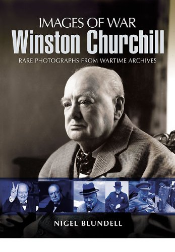 Winston Churchill: Rare Photographs from Wartime Archives (Images of War) (9781848841680) by Nigel Blundell