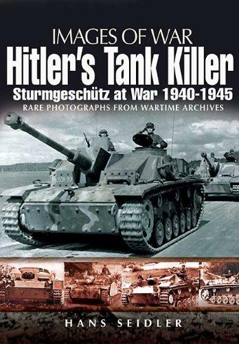 HITLER'S TANK KILLER: Sturmgeschutz at War 1940 - 1945 (Images of War): Seidler, Hans