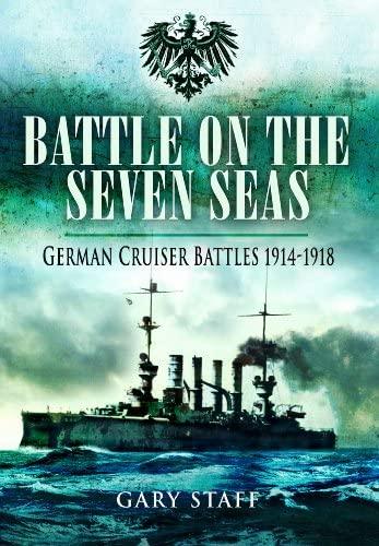 Battle on the Seven Seas: German Cruiser Battles, 1914-1918: Staff, Gary